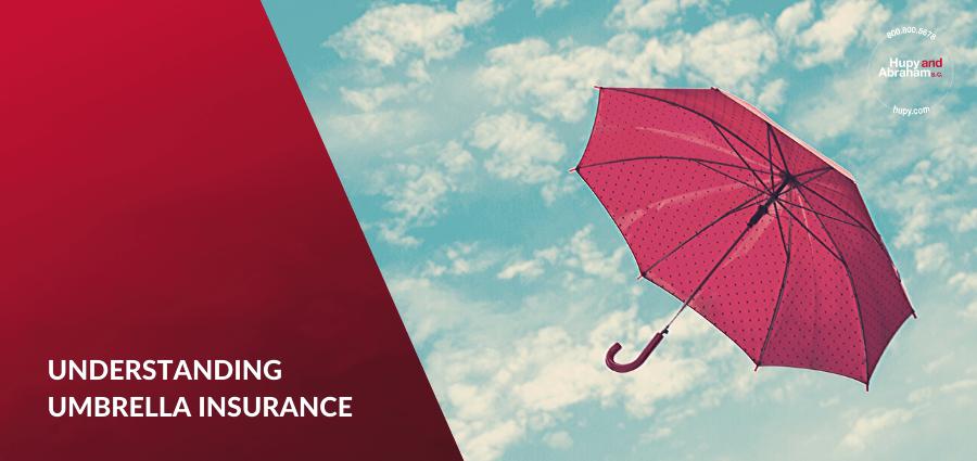 Don't Forget An Umbrella Policy - Understanding Umbrella Insurance