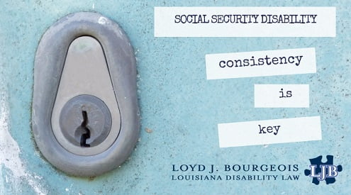 Consistent Statements are the Key to SSDI Credibility | Loyd J